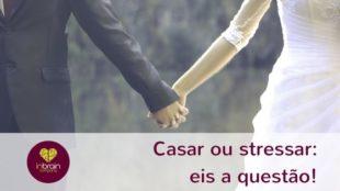 Casar ou stressar eis a questão
